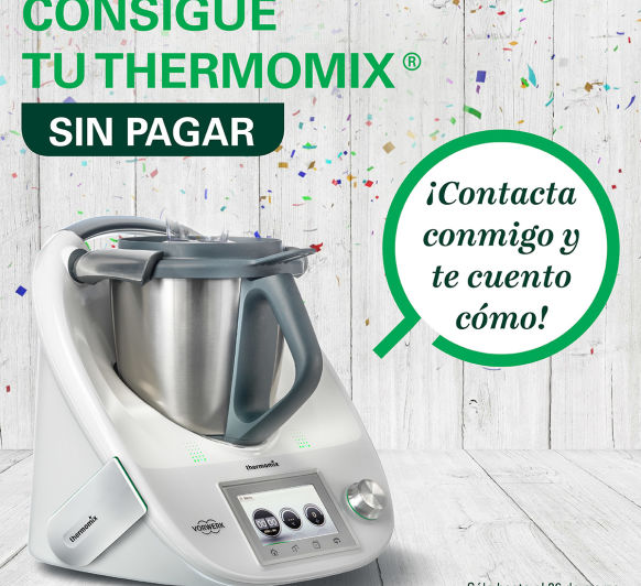 CONSIGUE TU Thermomix® ''SIN PAGAR''